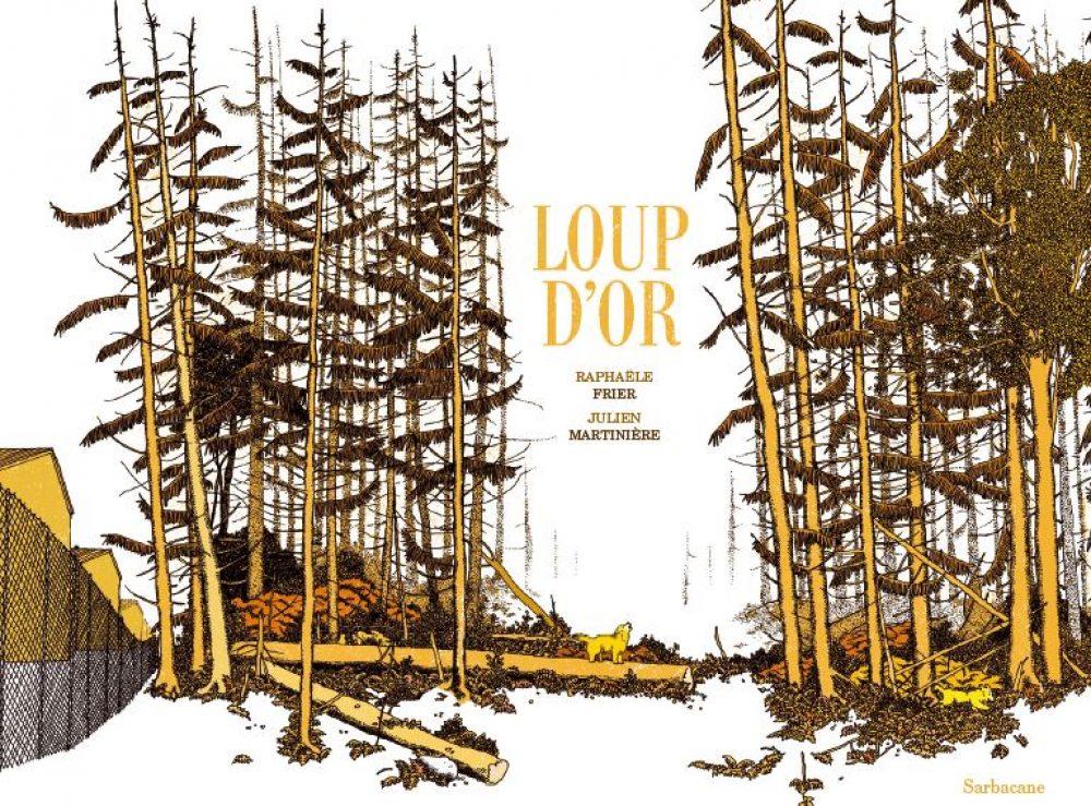 © Loup d'or, Raphaële Frier et Julien Martinière, 2020 Sarbacane